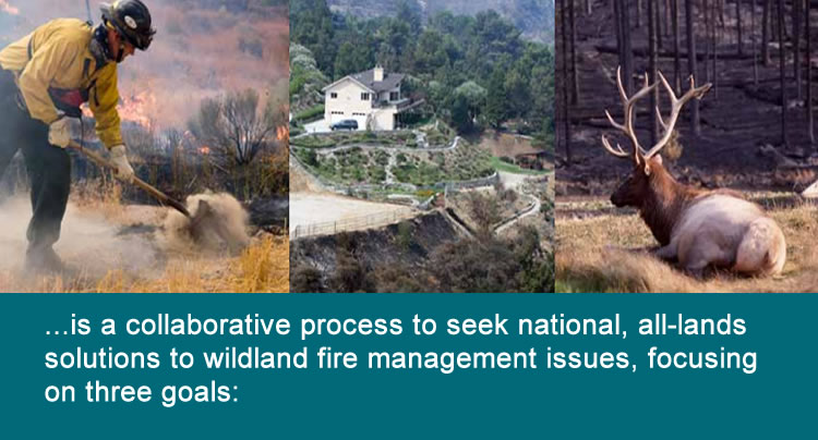 is a collaborative process to seek national, all-lands solutions to wildland fire management issues, focusing on