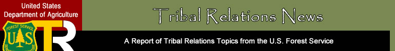 News from OTR: A Report on Tribal Relations Topics from the U.S. Forest Service Tribal Relations Program